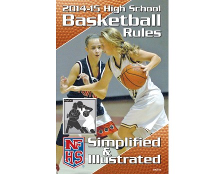 2014-2015 High School Basketball Rules Simplified & Illustrated